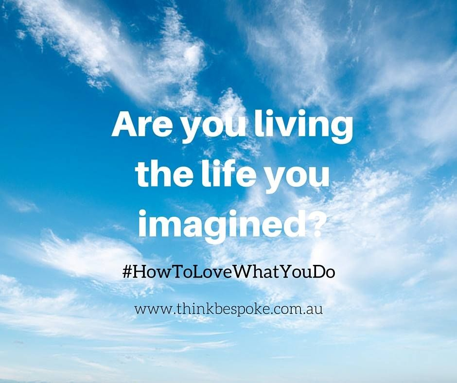 are you living the life you imagined?
