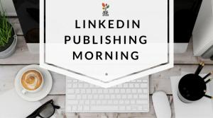 LinkedIn Publishing Morning