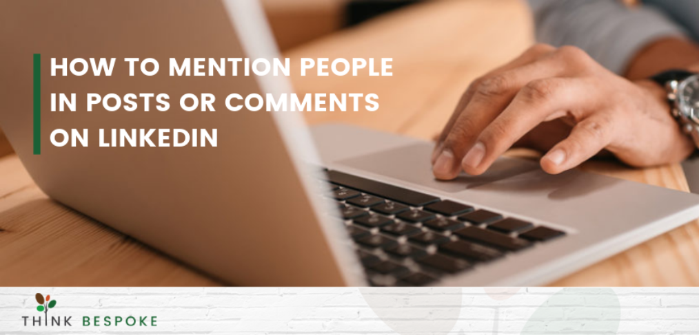 how to mention people in posts or comments on linkedin